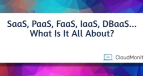 SaaS, PaaS, FaaS, IaaS, DBaaS... What Is It All About?