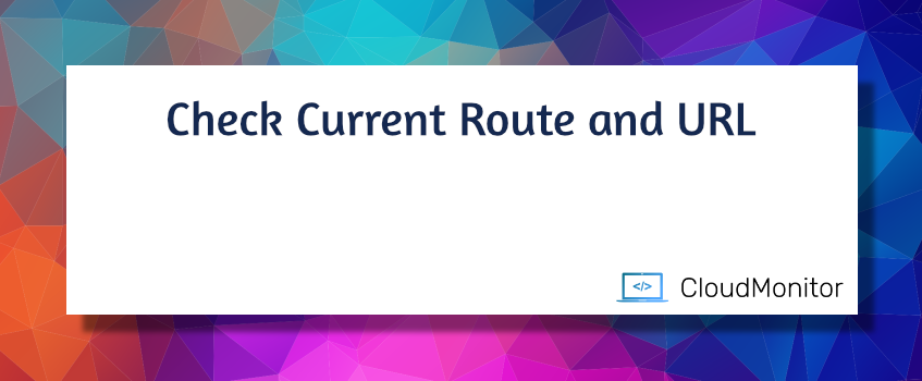 Check Current Route and URL